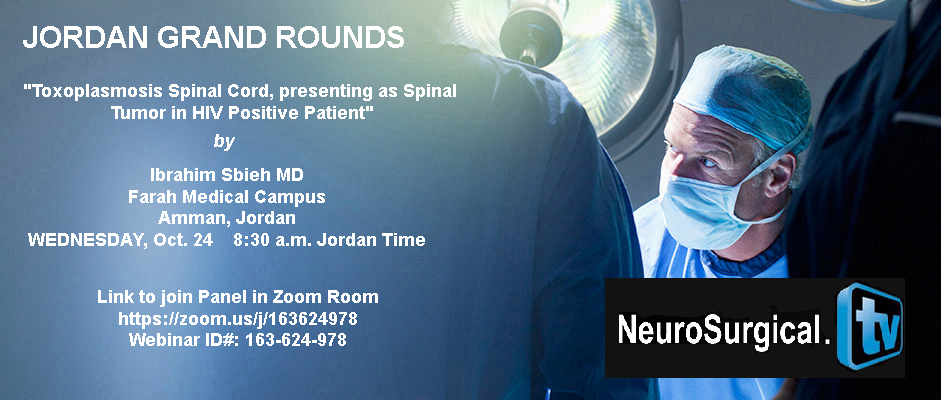 """Jordan Grand Rounds"" October 24th, Recorded: Topic: ""Spinal Toxoplasmosis"", Ibrahim Sbeih MD, presenting"