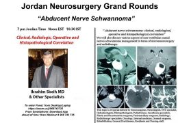 "Jordan Neurosurgery Grand Rounds RECORDED yesterday, ""Abducent Nerve Schwanomma"" with Ibrahim Sbeih MD"