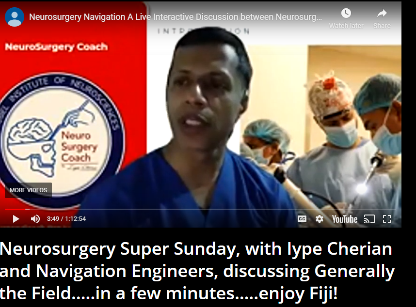 Neurosurgery Super Sunday, with Iype Cherian and Navigation Engineers, discussing Generally the Field…..in a few minutes…..enjoy Fiji!