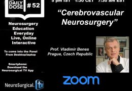 "Daily Dose of Neurosurgery Education, #52: May 16, 2020: Vladimir Benes Presents, ""Cerebrovascular Neurosurgery"" LIVE ONLINE"