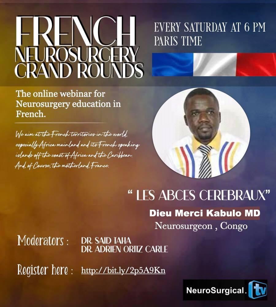 "Saturday 6 pm Paris time,  en Francais, ""French Neurosurgery Grand Rounds"", with Dieu Merci Kabulo presenting ""Les Abcès cérébraux"""