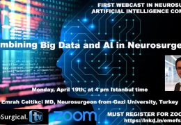 "Monday, April 19th, 4 pm Turkey time, ""Combining Big Data, and Artificial Intelligence in Neurosurgery"", with Emrah Celtikci MD, Turkish Neurosurgeon/PhD"