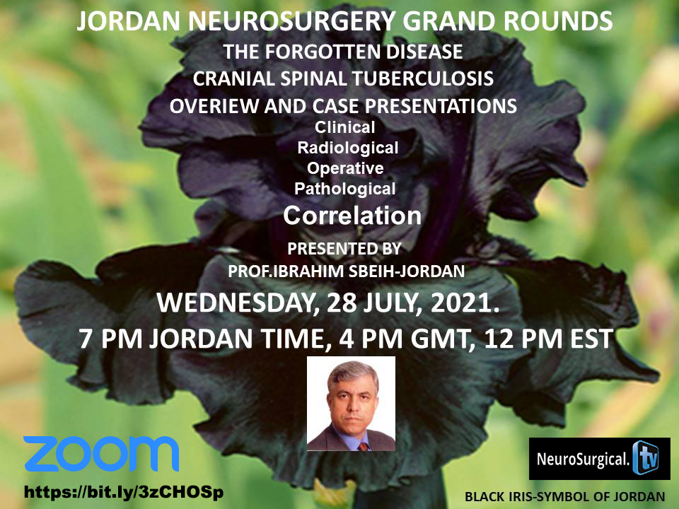"""RECORDED LIVE, JULY 28, 2021, Jordan Neurosurgery Grand Rounds, with presentations of """"The Forgotten Disease: Tuberculosis"""" with Ibrahim Sbeih MD"""
